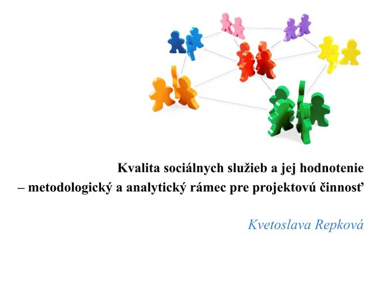 Titulná strana: Kvalita sociálnych služieb a jej hodnotenie - metodologický a analytický rámec pre projektovú činnosť (Kvetoslava Repková, 2018)