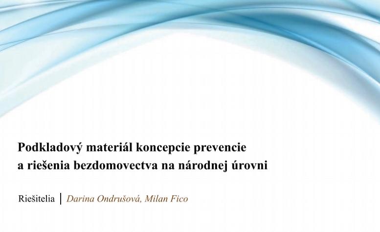 Titulná strana Podkladový materiál koncepcie prevencie a riešenia bezdomovectva na národnej úrovni (Darina Ondrušová, Milan Fico, 2018)