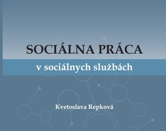 Titulná strana publikácie Sociálna práca v sociálnych službách - Kvetoslava Repková, 2018