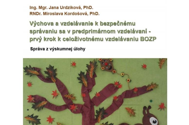 Titulná strana: Výchova a vzdelávanie k bezpečnému správaniu sa v predprimárnom vzdelávaní - prvý krok k celoživotnému vzdelávaniu BOZP (Jana Urdziková, Miroslava Kordošová, 2018)